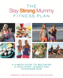 The Stay Strong Mummy Fitness Plan : A 4-week guide to becoming a healthier, leaner and stronger mum, Paperback / softback Book