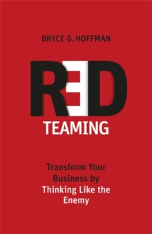Red Teaming : Transform Your Business by Thinking Like the Enemy, Hardback Book