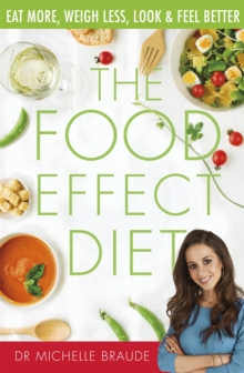 The Food Effect Diet : Eat More, Weigh Less, Look and Feel Better, Paperback / softback Book