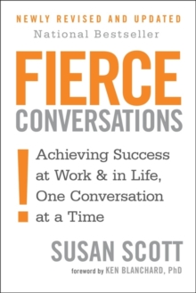 Fierce Conversations : Achieving success in work and in life, one conversation at a time, Paperback / softback Book