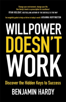 Willpower Doesn't Work : Discover the Hidden Keys to Success, Paperback Book