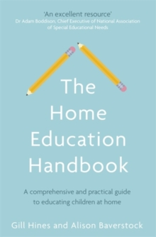 The Home Education Handbook : A comprehensive and practical guide to educating children at home, Paperback / softback Book