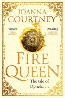 Fire Queen : Shakespeare's Ophelia as you've never seen her before . . ., Paperback / softback Book