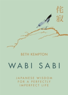 Wabi Sabi : Japanese Wisdom for a Perfectly Imperfect Life, Hardback Book