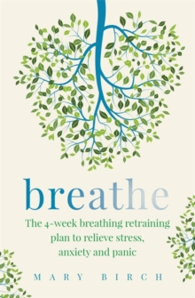 Breathe : The 4-week breathing retraining plan to relieve stress, anxiety and panic, Paperback / softback Book