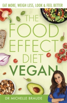 The Food Effect Diet: Vegan : Eat More, Weigh Less, Look & Feel Better, Paperback / softback Book