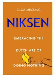 Niksen : Embracing the Dutch Art of Doing Nothing, Hardback Book