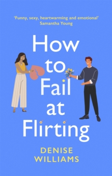 How to Fail at Flirting : sexy, heart-warming and emotional - the perfect romcom for 2021, Paperback / softback Book