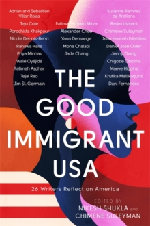 The Good Immigrant USA : 26 Writers Reflect on America, Hardback Book