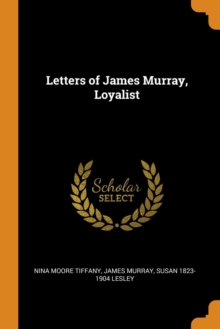 Letters of James Murray, Loyalist, Paperback / softback Book