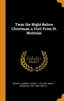 Twas the Night Before Christmas; A Visit from St. Nicholas, Hardback Book