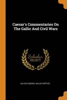 Caesar's Commentaries on the Gallic and Civil Wars, Paperback / softback Book