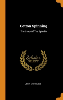 Cotton Spinning : The Story of the Spindle, Hardback Book