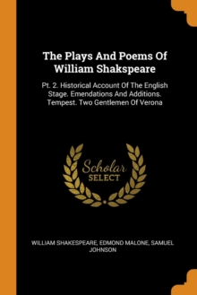 The Plays and Poems of William Shakspeare : Pt. 2. Historical Account of the English Stage. Emendations and Additions. Tempest. Two Gentlemen of Verona, Paperback / softback Book