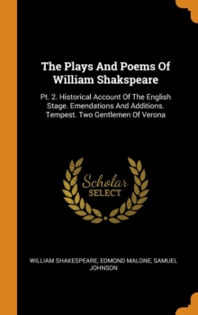 The Plays and Poems of William Shakspeare : Pt. 2. Historical Account of the English Stage. Emendations and Additions. Tempest. Two Gentlemen of Verona, Hardback Book