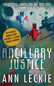 Ancillary Justice : THE HUGO, NEBULA AND ARTHUR C. CLARKE AWARD WINNER, Paperback Book