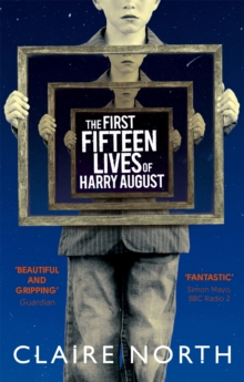 The First Fifteen Lives of Harry August : The word-of-mouth bestseller you won't want to miss, Paperback / softback Book