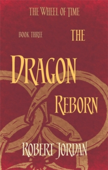 The Dragon Reborn : Book 3 of the Wheel of Time, Paperback Book