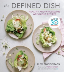 Defined Dish Wholesome Weeknights: Whole30 Endorsed, 100 Real Food Recipes That Work for Everyday Life, Hardback Book