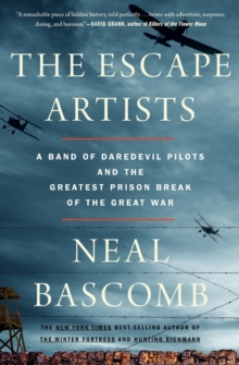 The Escape Artists : A Band of Daredevil Pilots and the Greatest Prison Break of the Great War, Paperback Book