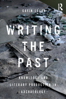 Writing the Past : Knowledge and Literary Production in Archaeology, Paperback / softback Book