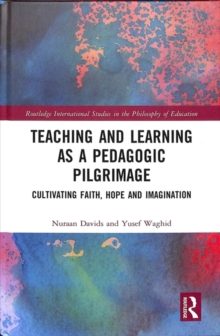 Teaching and Learning as a Pedagogic Pilgrimage : Cultivating Faith, Hope and Imagination, Hardback Book