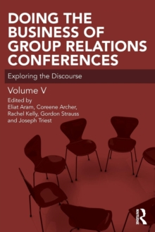 Doing the Business of Group Relations Conferences : Exploring the Discourse, Paperback / softback Book
