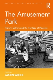 The Amusement Park : History, Culture and the Heritage of Pleasure, Paperback / softback Book