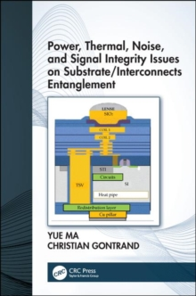 Power, Thermal, Noise, and Signal Integrity Issues on Substrate/Interconnects Entanglement, Hardback Book