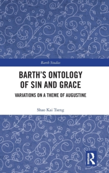 Barth's Ontology of Sin and Grace : Variations on a Theme of Augustine, Hardback Book