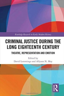 Criminal Justice During the Long Eighteenth Century : Theatre, Representation and Emotion, Hardback Book