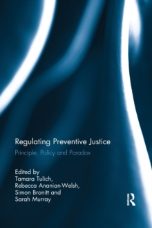 Regulating Preventive Justice : Principle, Policy and Paradox, Paperback / softback Book