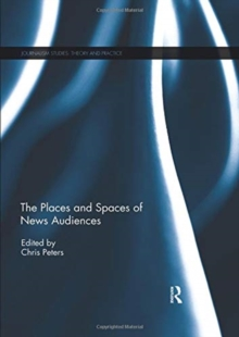 The Places and Spaces of News Audiences, Paperback / softback Book