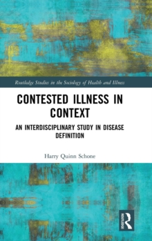 Contested Illness in Context : An Interdisciplinary Study in Disease Definition, Hardback Book