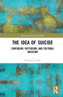 The Idea of Suicide : Contagion, Imitation, and Cultural Diffusion, Hardback Book