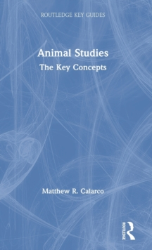 Animal Studies : The Key Concepts, Hardback Book