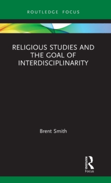 Religious Studies and the Goal of Interdisciplinarity, Hardback Book
