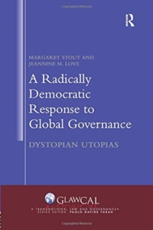 A Radically Democratic Response to Global Governance : Dystopian Utopias, Paperback / softback Book