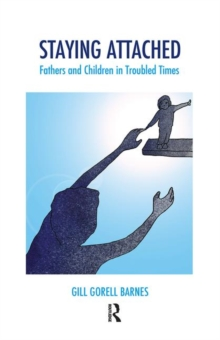 Staying Attached : Fathers and Children in Troubled Times, Hardback Book