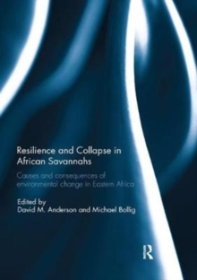 Resilience and Collapse in African Savannahs : Causes and consequences of environmental change in east Africa, Paperback / softback Book