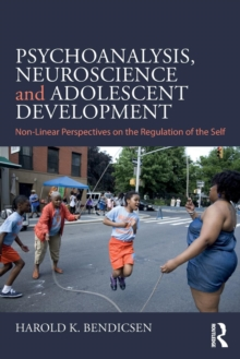 Psychoanalysis, Neuroscience and Adolescent Development : Non-Linear Perspectives on the Regulation of the Self, Paperback / softback Book