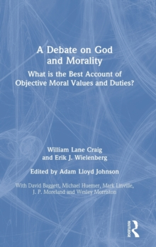 A Debate on God and Morality : What is the Best Account of Objective Moral Values and Duties?, Hardback Book