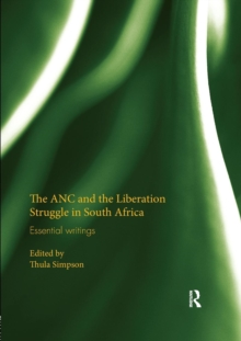 The ANC and the Liberation Struggle in South Africa : Essential writings, Paperback / softback Book