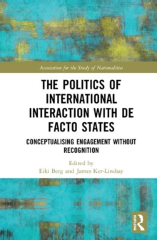 The Politics of International Interaction with de facto States : Conceptualising Engagement without Recognition, Hardback Book