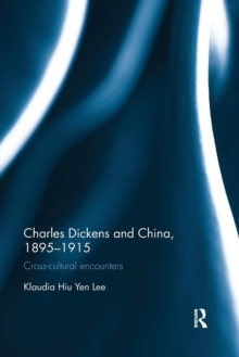 Charles Dickens and China, 1895-1915 : Cross-Cultural Encounters, Paperback / softback Book