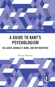 A Guide to Kant's Psychologism : via Locke, Berkeley, Hume, and Wittgenstein, Hardback Book
