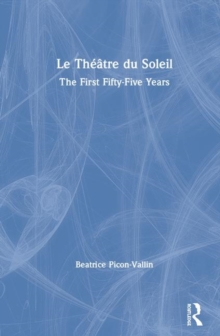 Le Theatre du Soleil : The First Fifty-Five Years, Hardback Book