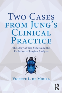 Two Cases from Jung's Clinical Practice : The Story of Two Sisters and the Evolution of Jungian Analysis, Paperback / softback Book