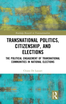 Transnational Politics, Citizenship and Elections : The Political Engagement of Transnational Communities in National Elections, Hardback Book