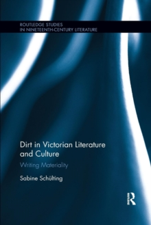 Dirt in Victorian Literature and Culture : Writing Materiality, Paperback / softback Book